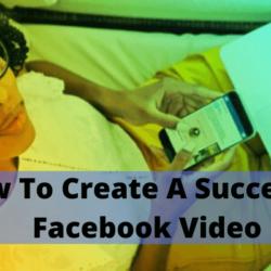 How To Create A Successful Facebook Video